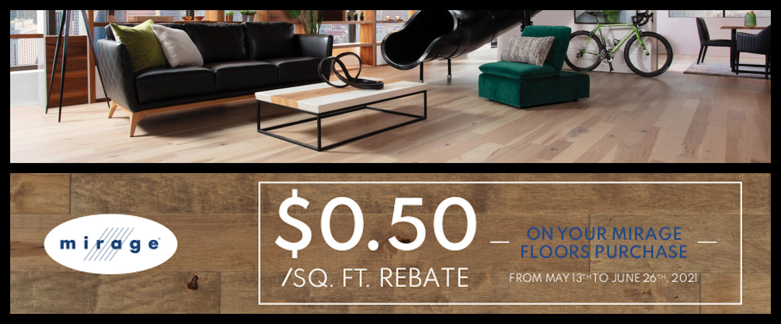 50 cents per square foot rebate on your Mirage Floors purchase from May 13th to June 26th 2021